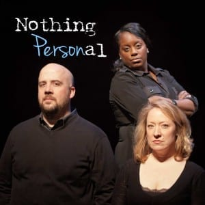 NOTHING PERSONAL plays October 24 - November 3, 2013