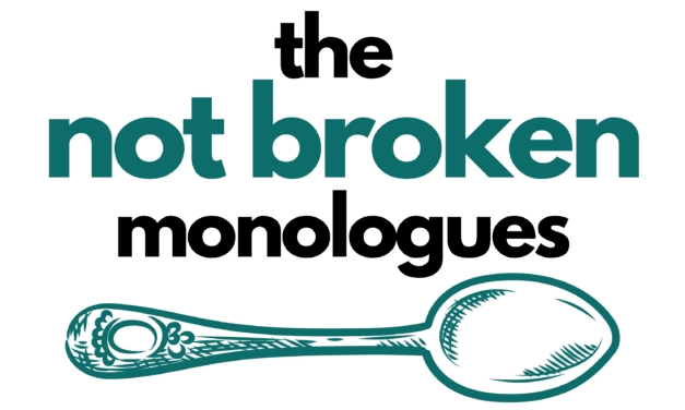 THE NOT BROKEN MONOLOGUES is required Fringe Festival viewing